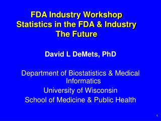 FDA Industry Workshop Statistics in the FDA & Industry The Future