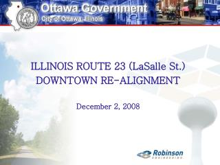 ILLINOIS ROUTE 23 (LaSalle St.) DOWNTOWN RE-ALIGNMENT December 2, 2008