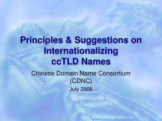 Principles & Suggestions on Internationalizing  ccTLD Names