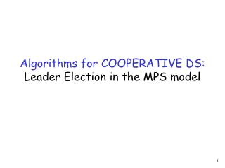 Algorithms for COOPERATIVE DS:  Leader Election in the MPS model