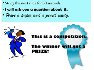 This is a competition. The winner will get a PRIZE!