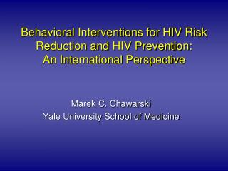 Behavioral Interventions for HIV Risk Reduction and HIV Prevention:  An International Perspective