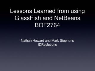 Lessons Learned from using GlassFish and NetBeans  BOF2764