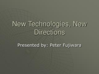 New Technologies, New Directions