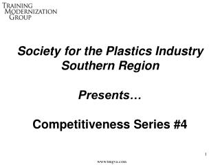Society for the Plastics Industry Southern Region Presents… Competitiveness Series #4
