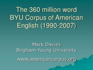 The 360 million word BYU Corpus of American English (1990-2007)