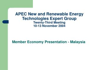 APEC New and Renewable Energy Technologies Expert Group  Twenty-Third Meeting  10-13 November 2004