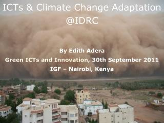 ICTs & Climate Change Adaptation @IDRC By Edith Adera