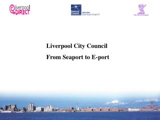 Liverpool City Council  From Seaport to E-port