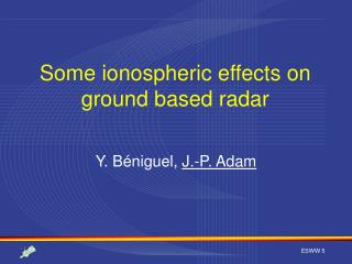 Some ionospheric effects on ground based radar