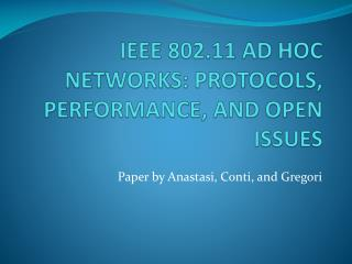 IEEE 802.11 AD HOC NETWORKS: PROTOCOLS, PERFORMANCE, AND OPEN ISSUES