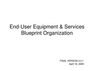 End-User Equipment & Services Blueprint Organization