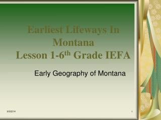 Earliest Lifeways In Montana Lesson 1-6 th  Grade IEFA