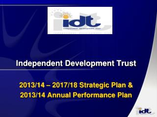 Independent Development Trust  2013/14 – 2017/18 Strategic Plan & 2013/14 Annual Performance Plan