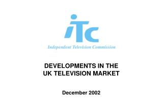 DEVELOPMENTS IN THE  UK TELEVISION MARKET