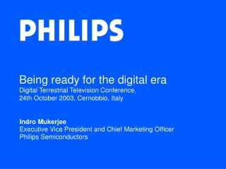 Indro Mukerjee Executive Vice President and Chief Marketing Officer Philips Semiconductors