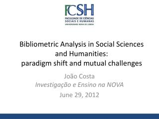Bibliometric Analysis in Social Sciences and Humanities: paradigm shift and mutual challenges