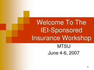 Welcome To The IEI-Sponsored Insurance Workshop