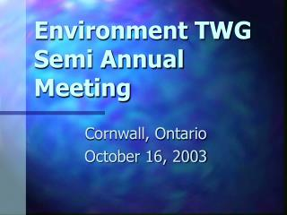 Environment TWG Semi Annual Meeting