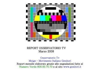 REPORT OSSERVATORIO TV      Marzo 2008