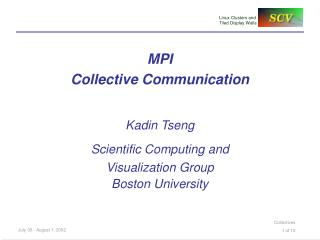MPI  Collective Communication Kadin Tseng Scientific Computing and Visualization Group