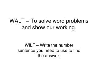 WALT   To solve word problems and show our working.