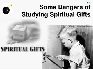 Some Dangers of  Studying Spiritual Gifts