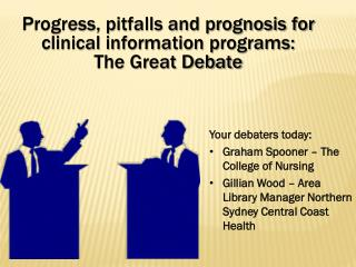 Progress, pitfalls and prognosis for clinical information programs:  The Great Debate