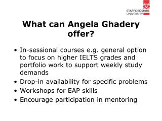 What can Angela Ghadery  offer?