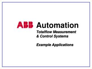 Automation Totalflow Measurement  & Control Systems Example Applications