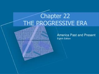 Chapter 22 THE PROGRESSIVE ERA