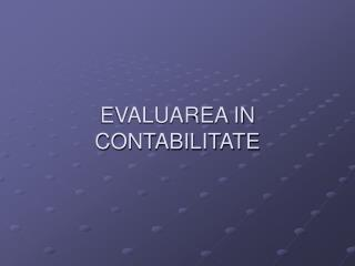 EVALUAREA IN CONTABILITATE