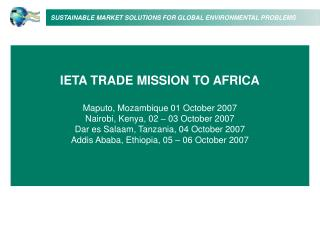 IETA TRADE MISSION TO AFRICA Maputo, Mozambique 01 October 200 7