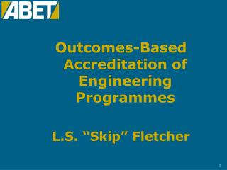 "Outcomes-Based Accreditation of Engineering Programmes L.S. ""Skip"" Fletcher"