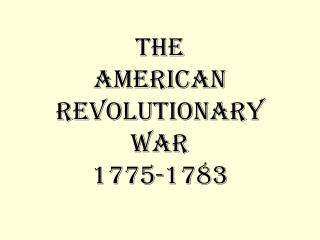 The AMERICAN Revolutionary War 1775-1783