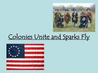 Colonies Unite and Sparks Fly
