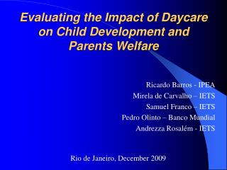 Evaluating the Impact of Daycare  on Child Development and Parents Welfare