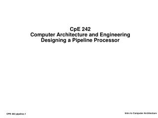 CpE 242 Computer Architecture and Engineering Designing a Pipeline Processor