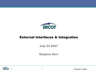 External Interfaces & Integration July 24 2007 Stephen Kerr