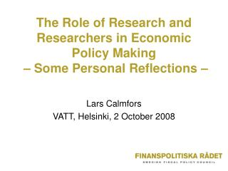 The Role of Research and Researchers in Economic Policy Making    – Some Personal Reflections –