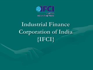 Industrial Finance Corporation of India  {IFCI}