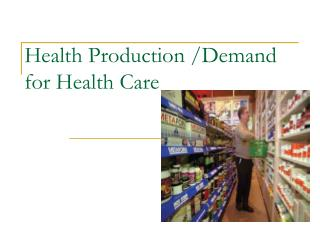 Health Production /Demand for Health Care