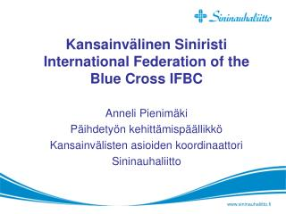 Kansainvälinen Siniristi  International Federation of the  Blue Cross IFBC