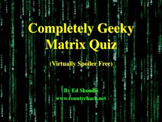 Completely Geeky Matrix Quiz (Virtually Spoiler Free)