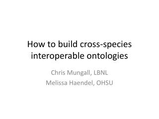 How to build cross-species interoperable ontologies
