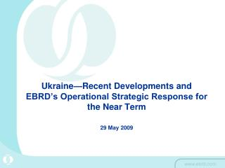 1.	Recent development 2.	EBRD Strategic Operational Priorities for the Short Term