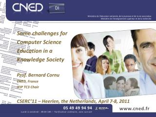 Some  challenges for Computer Science Education in a Knowledge  Society Prof. Bernard Cornu