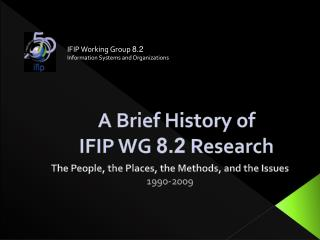 A Brief History of  IFIP WG  8.2  Research