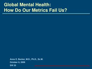 Global Mental Health:  How Do Our Metrics Fail Us?