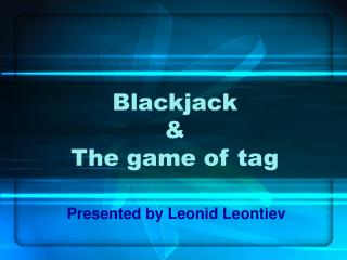 Blackjack  & The game of tag